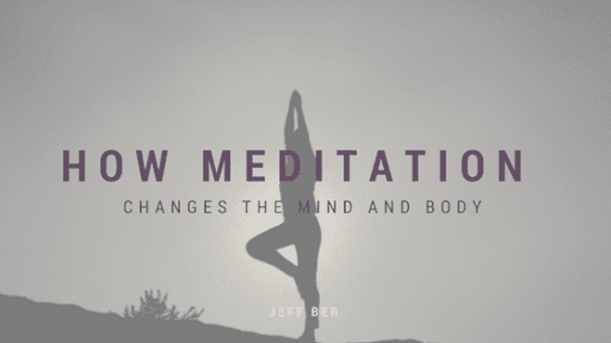 How Meditation Changes the Mind and Body